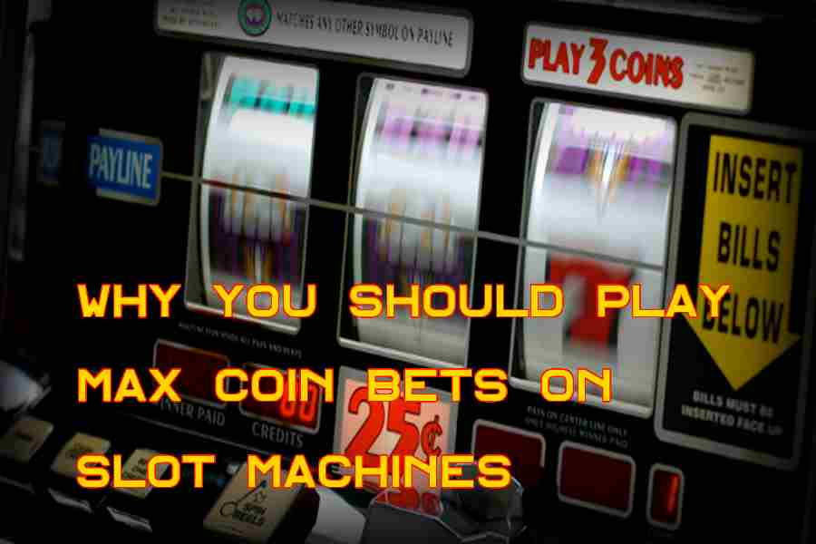 Should i play max bet on slot machines betting odds champions league t20